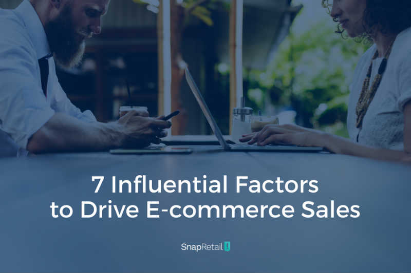 7 Influential Factors to Drive E-Commerce Sales- SnapRetail Blog