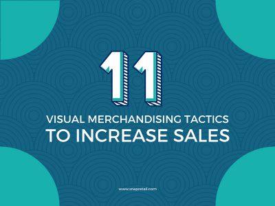 11 Visual Merchandising Tactics To Increase Sales - SnapRetail Blog