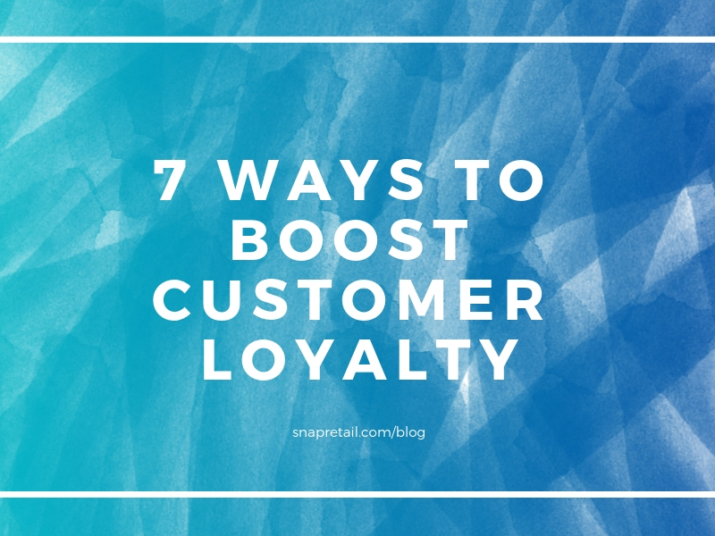 7 Ways to Build Customer Loyalty For Your Small Business