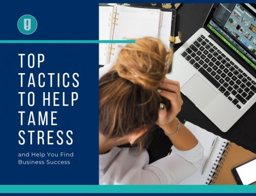 Top Tactics to Help Tame Stress and Help You Find Business Success