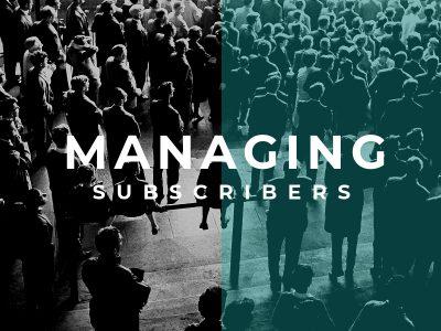 managing subscribers