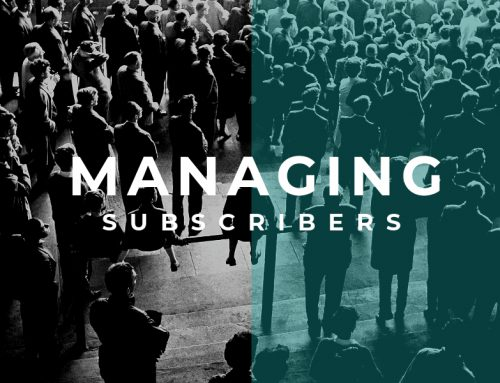 Marketing Essentials: 8 Tips for Managing Your Subscribers