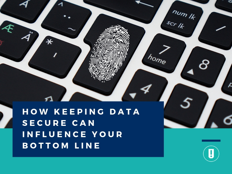 How Keeping Data Secure Can Influence Your Bottom Line - Blog Header Image
