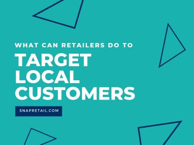 What Can Retailers Do to Target Local Customers_ - SnapRetail Blog