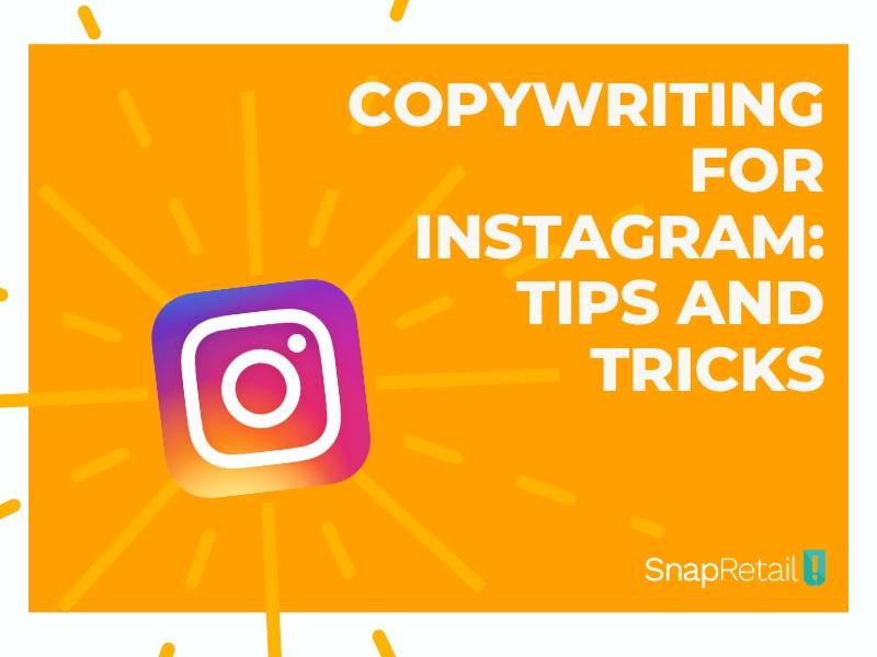 Copywriting for Instagram_ Tips and Tricks - SnapRetail Blog