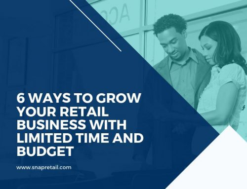 6 Ways to Grow Your Retail Business With Limited Time and Budget