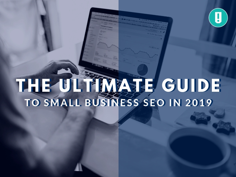 The Ultimate Guide to Small Business SEO in 2019