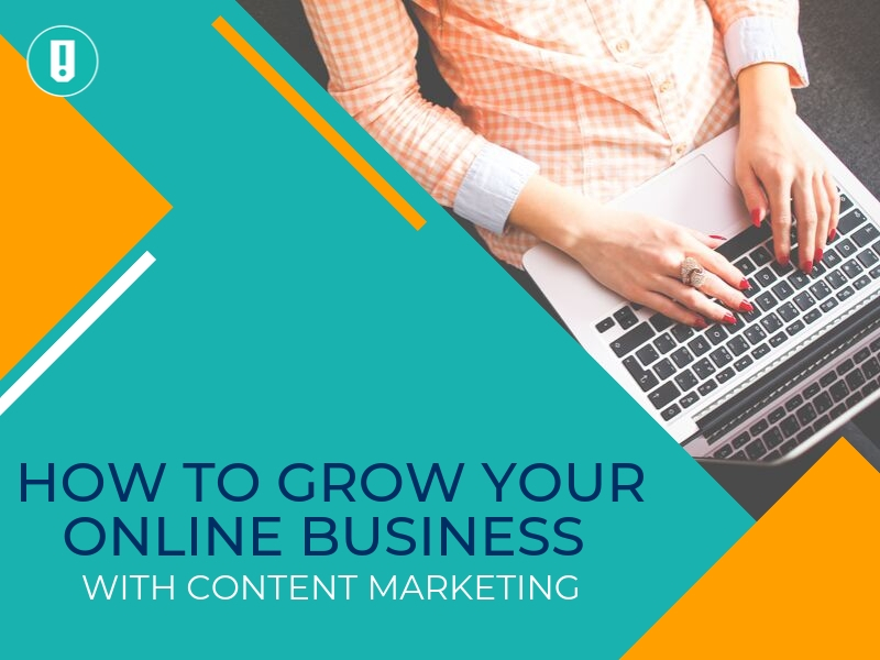 How to Grow Your Online Business With Content Marketing