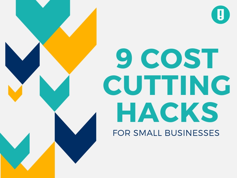 9 Cost Cutting Hacks for Small Businesses