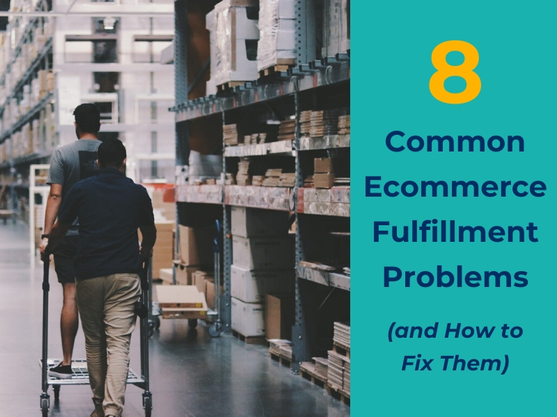 8 Common Ecommerce Fulfillment Problems and How to Fix Them