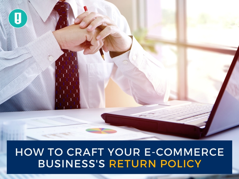 How to Craft Your E-Commerce Business's Return Policy