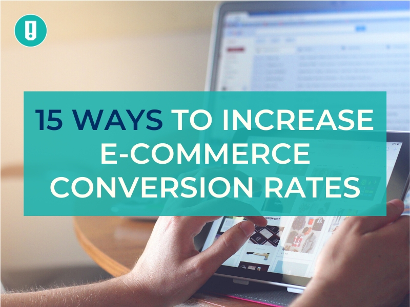 15 Ways To Increase E-Commerce Conversion Rates