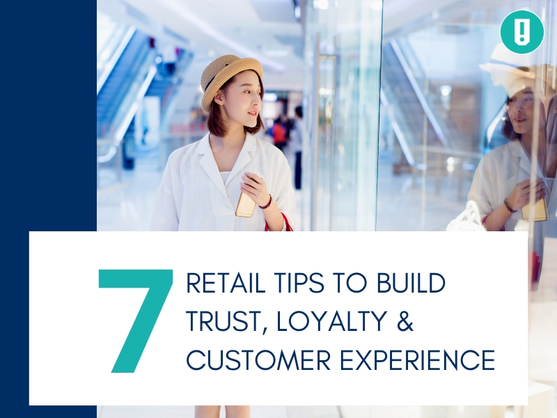 7 Retail Tips to Build Trust, Loyalty & Customer Experience