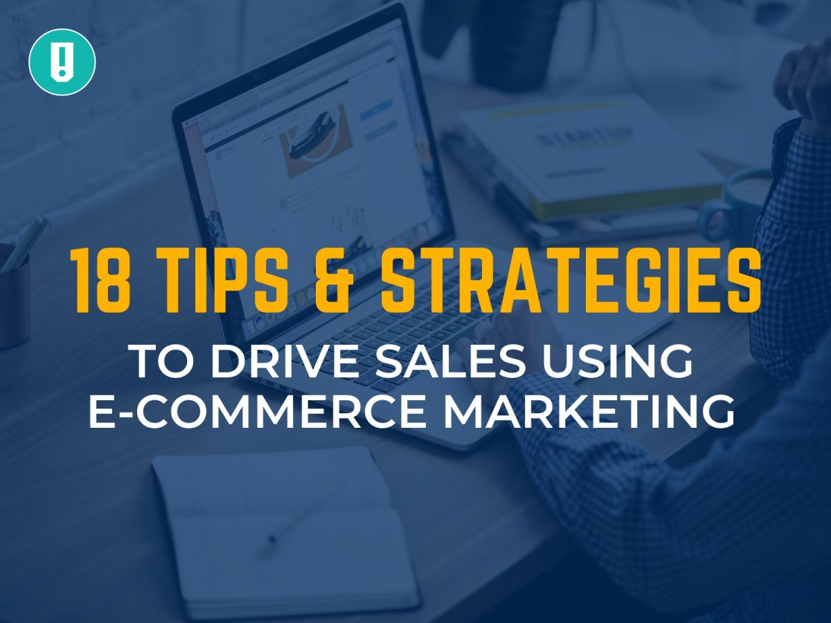 18 Tips & Strategies to Drive Sales using E-Commerce Marketing