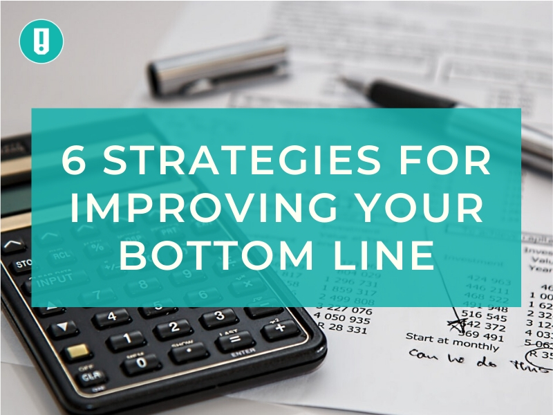 6 Strategies for Improving Your Bottom Line in 2020