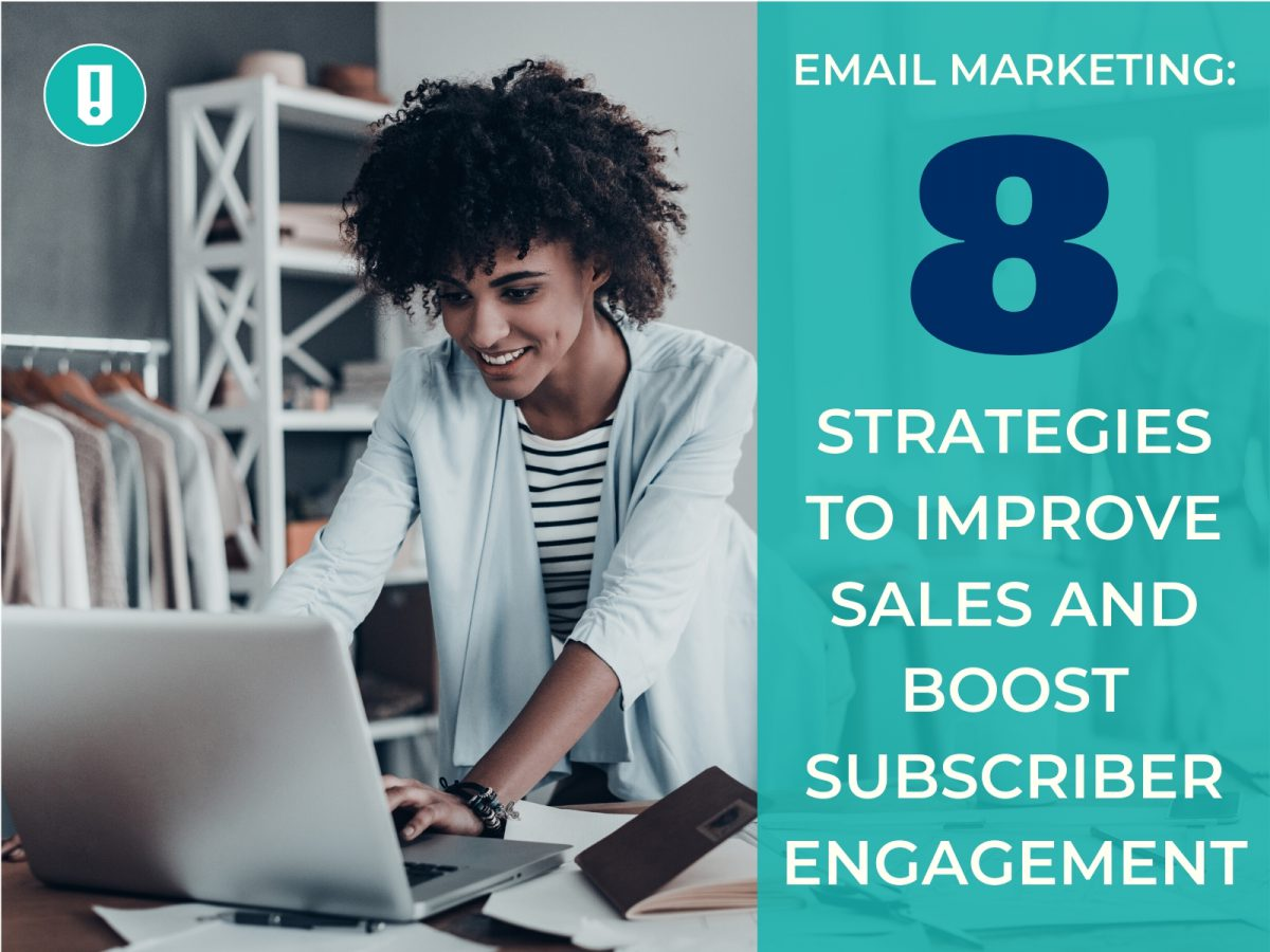 Email Marketing: 8 Strategies To Improve Sales And Boost Subscriber Engagement