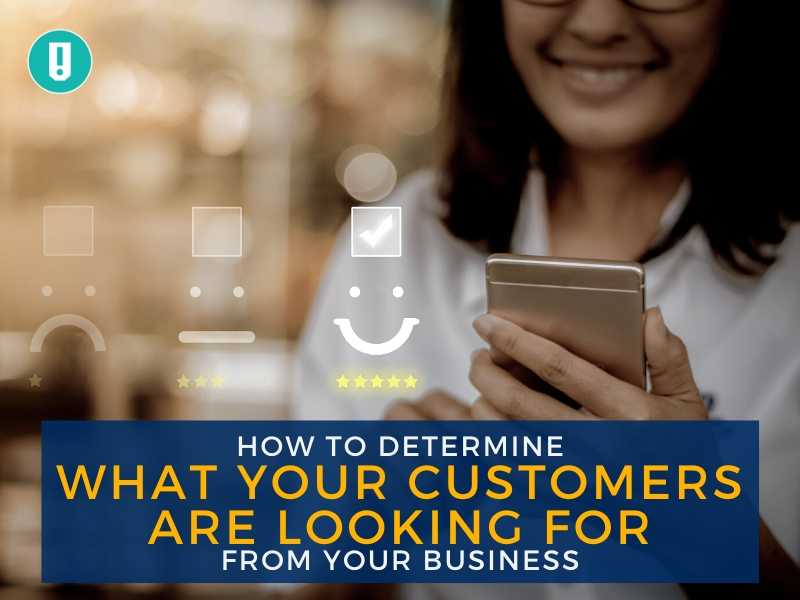 How to Determine What Your Customers are Looking for From Your Business