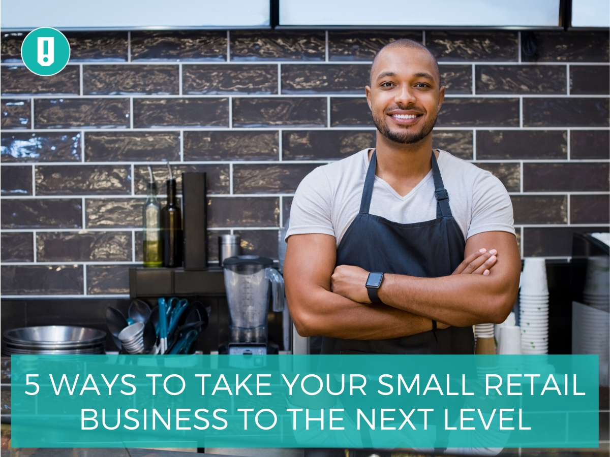 5 Ways to Take Your Small Retail Business to the Next Level