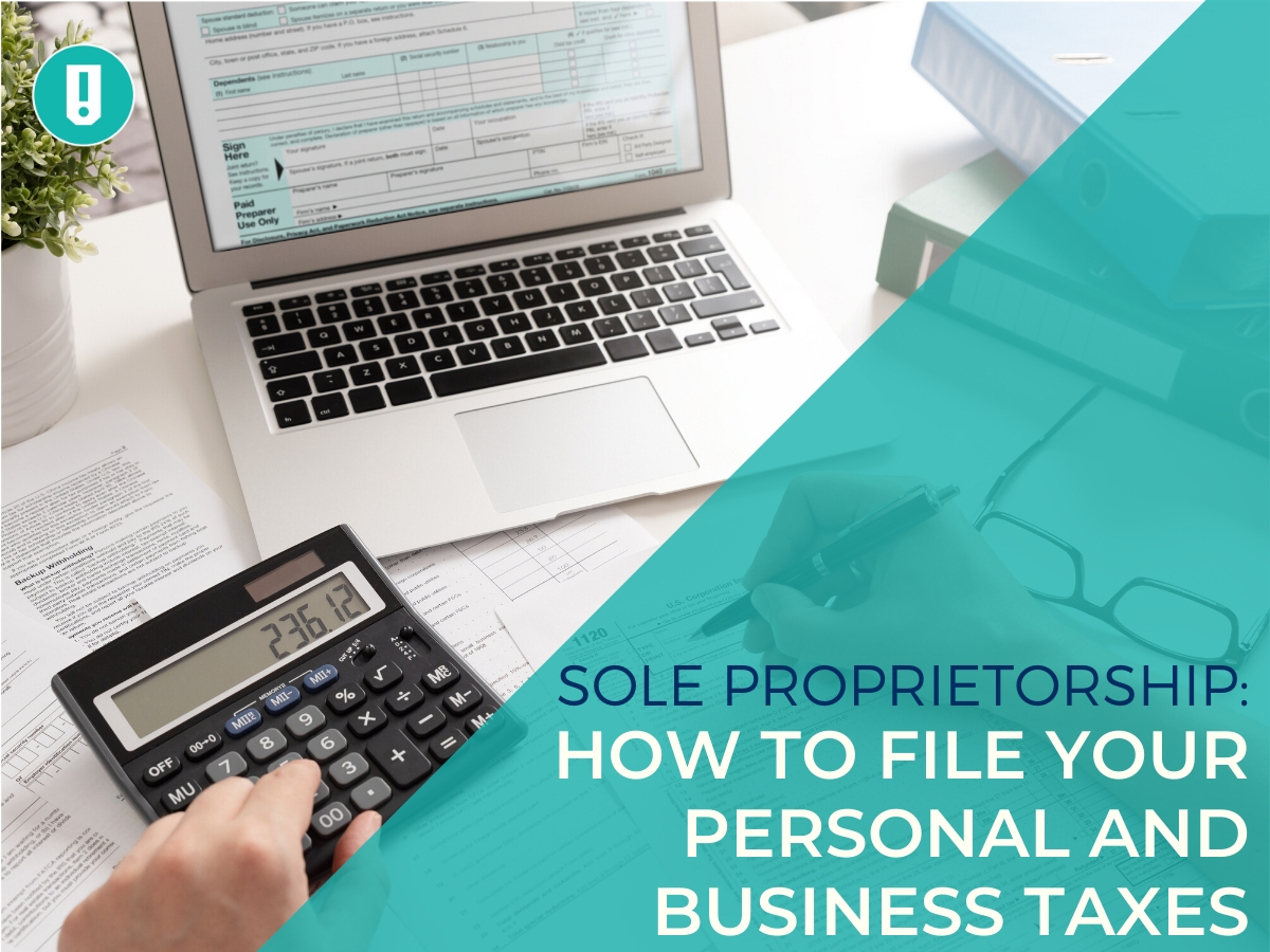 Sole Proprietorship: How to File Your Personal and Business Taxes