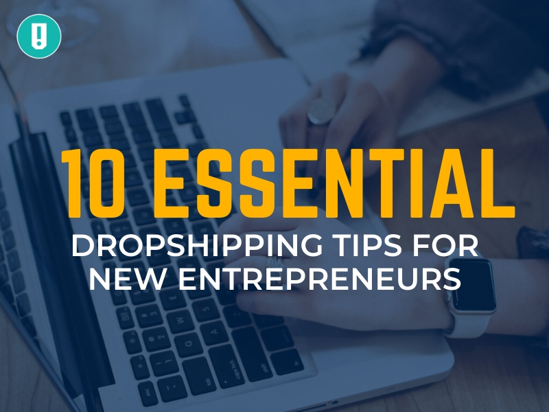 10 Essential Dropshipping Tips for New Entrepreneurs