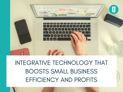 Integrative Technology That Boosts Small Business Efficiency and Profits