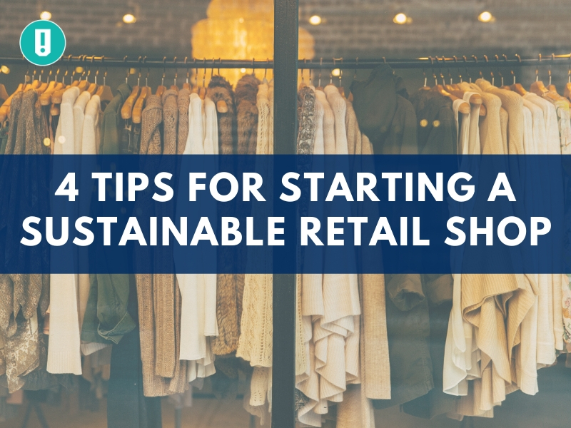 4 Tips for Starting a Sustainable Retail Shop