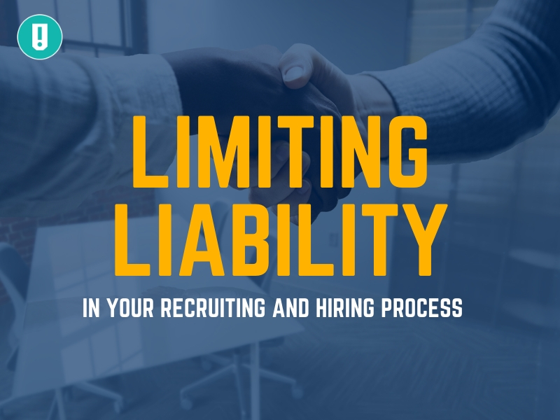 Limiting Liability in Your Recruiting and Hiring Process