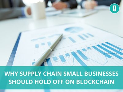 Why Supply Chain Small Businesses Should Hold Off on Blockchain