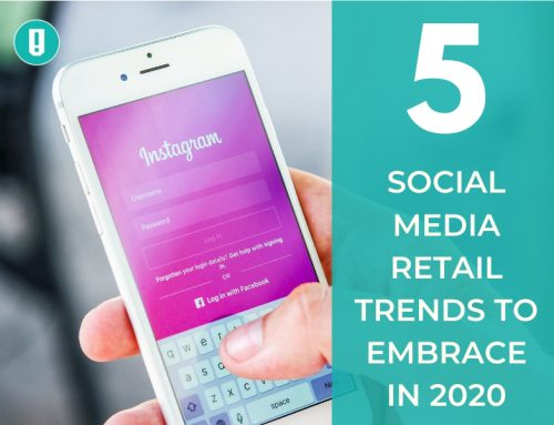 5 Social Media Retail Trends to Embrace in 2020