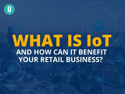 WHAT IS IOT AND HOW CAN IT BENEFIT YOUR RETAIL BUSINESS