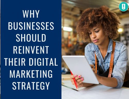 Why Businesses Should Reinvent Their Digital Marketing Strategy