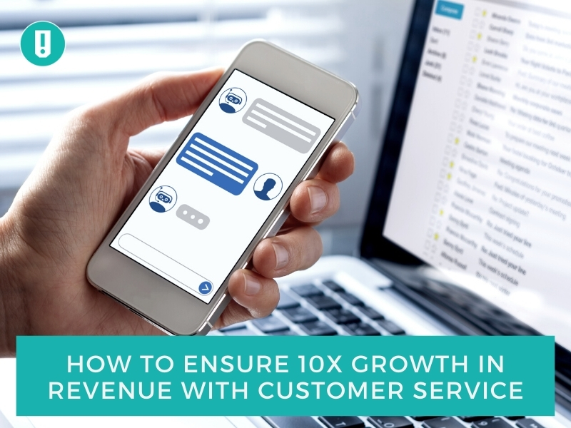 How to Ensure 10x Growth in Revenue With Customer Service