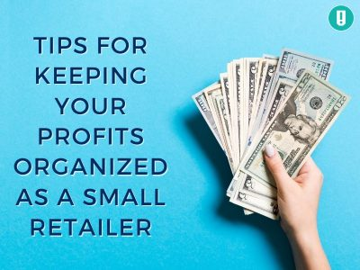 Tips for Keeping Your Profits Organized as a Small Retailer