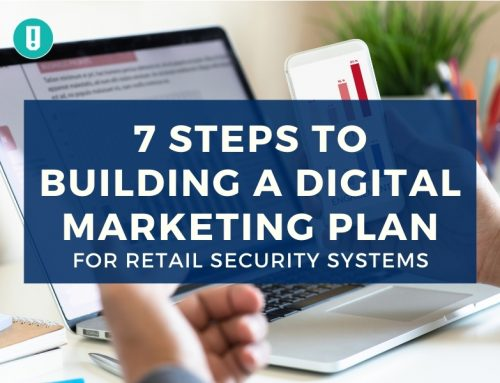 7 Steps to Building a Digital Marketing Plan for Retail Security Systems