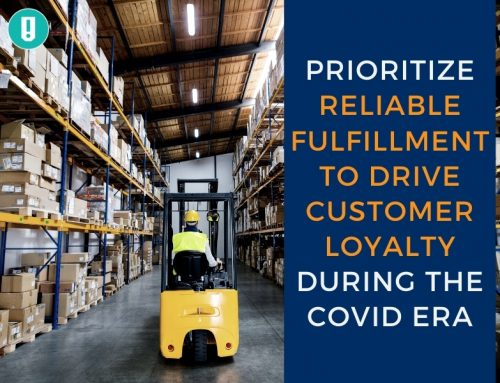 Prioritize Reliable Fulfillment To Drive Customer Loyalty During The COVID Era