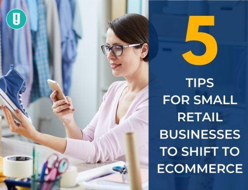 5 Tips for Small Retail Businesses to Shift to Ecommerce