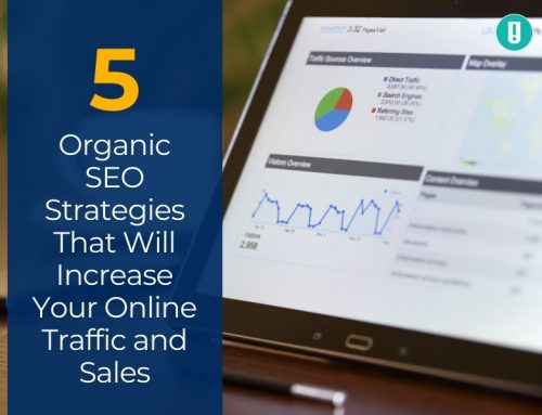 5 Organic SEO Strategies That Will Increase Your Online Traffic and Sales