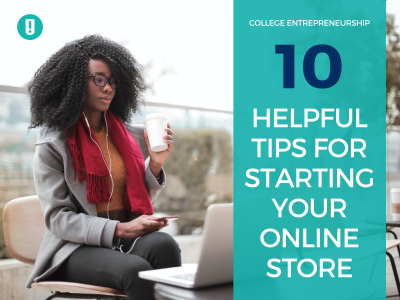 College Entrepreneurship: 10 Helpful Tips for Starting Your Online Shop