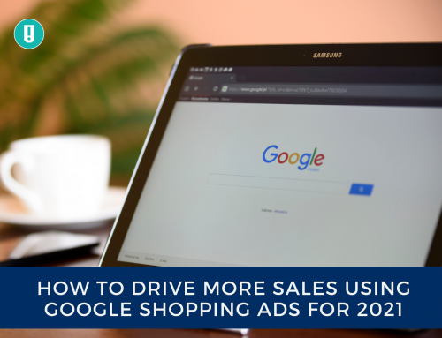 How to Drive more Sales Using Google Shopping Ads for 2021