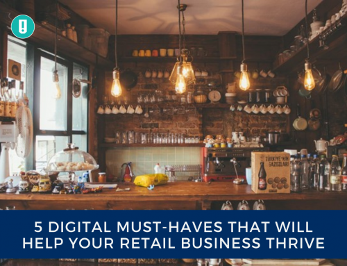 5 Digital Must-Haves That Will Help Your Retail Business Thrive