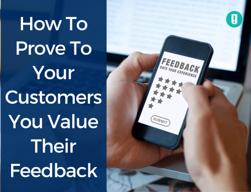 How To Prove To Your Customers You Value Their Feedback